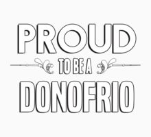 Proud to be a Donofrio. Show your pride if your last name or surname is Donofrio Kids Clothes