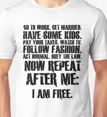 Now repeat after me: I am free. Unisex T-Shirt