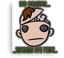No Brains...Zombies Ate Them...(Version 2.2) Canvas Print