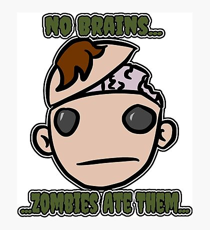 No Brains...Zombies Ate Them...(Version 2.2) Photographic Print