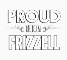 Proud to be a Frizzell. Show your pride if your last name or surname is Frizzell Kids Clothes