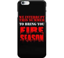 We Interrupt This Summer to Bring You Fire Season 3 iPhone Case/Skin
