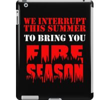 We Interrupt This Summer to Bring You Fire Season 3 iPad Case/Skin