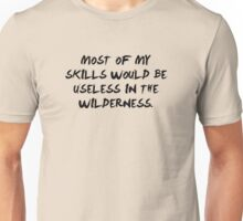 Most Of My Skills Would Be Useless In The Wilderness Unisex T-Shirt