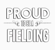 Proud to be a Fielding. Show your pride if your last name or surname is Fielding Kids Clothes