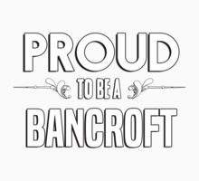 Proud to be a Bancroft. Show your pride if your last name or surname is Bancroft Kids Clothes