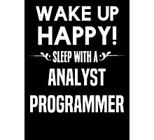 Wake up happy! Sleep with a Analyst Programmer. Photographic Print
