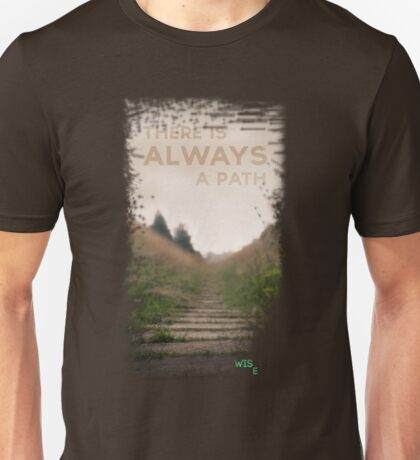 There is always a path Unisex T-Shirt