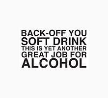 Back off you soft drink, this is yet another great job for alcohol Unisex T-Shirt