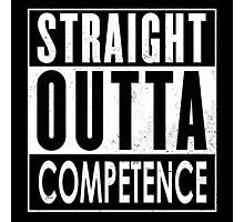 Straight Outta Competence Photographic Print
