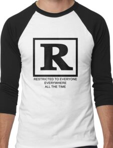 Rated R - Restricted to everyone, everywhere,all the time Men's Baseball ¾ T-Shirt
