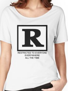 Rated R - Restricted to everyone, everywhere,all the time Women's Relaxed Fit T-Shirt