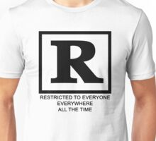Rated R - Restricted to everyone, everywhere,all the time Unisex T-Shirt