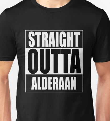 Straight OUTTA Alderaan Unisex T-Shirt