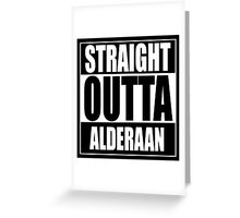 Straight OUTTA Alderaan Greeting Card