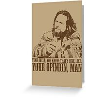The Big Lebowski Just Like You're Opinion T-Shirt Greeting Card