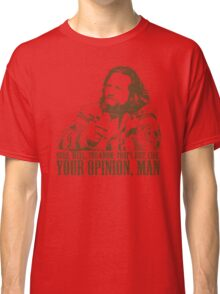 The Big Lebowski Just Like You're Opinion T-Shirt Classic T-Shirt
