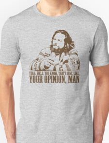 The Big Lebowski Just Like You're Opinion T-Shirt Unisex T-Shirt