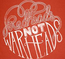 Redheads Not Warheads by itskatemoore