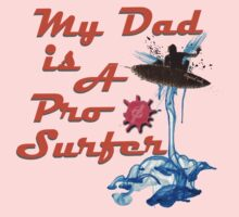 Squid Ink :- My Dad is a Pro Surfer Kids Tee