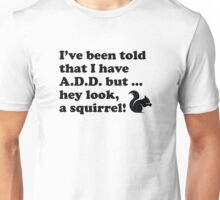Hey Look, A Squirrel! Unisex T-Shirt
