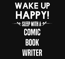 Wake up happy! Sleep with a Comic Book Writer. T-Shirt