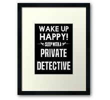 Wake up happy! Sleep with a Private detective. Framed Print