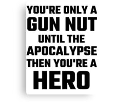 You're Only A Gun Nut Until The Apocalypse Canvas Print