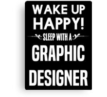 Wake up happy! Sleep with a Graphic Designer. Canvas Print