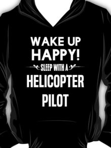Wake up happy! Sleep with a Helicopter Pilot. T-Shirt