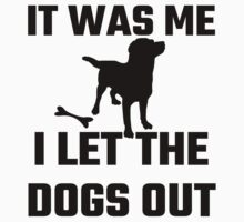 It Was Me I Let The Dogs Out by evahhamilton