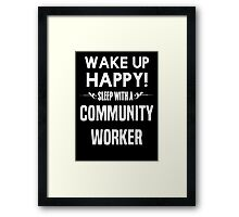 Wake up happy! Sleep with a Community Worker. Framed Print