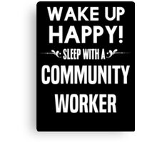 Wake up happy! Sleep with a Community Worker. Canvas Print