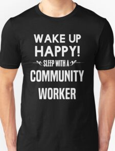 Wake up happy! Sleep with a Community Worker. T-Shirt