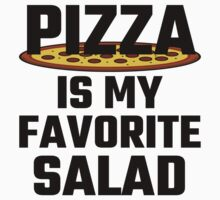 Pizza Is My Favorite Salad by evahhamilton