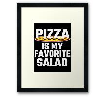 Pizza Is My Favorite Salad Framed Print
