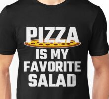 Pizza Is My Favorite Salad Unisex T-Shirt