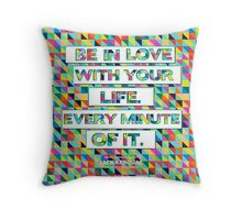 Be in Love with your life Throw Pillow