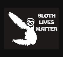 SLOTH LIVES MATTER by aholetees