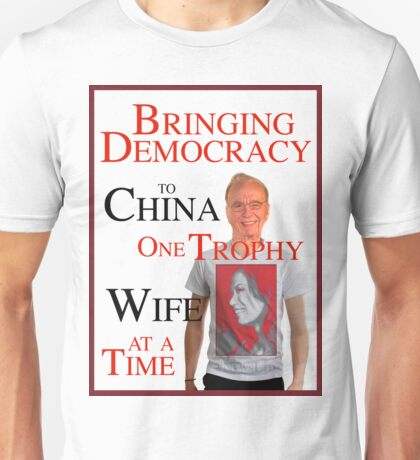 Bringing Democracy to China One Trophy Wife at a Time Unisex T-Shirt