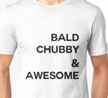 Bald, chubby, & AWESOME Unisex T-Shirt