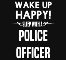Wake up happy! Sleep with a Police Officer. by margdbrown