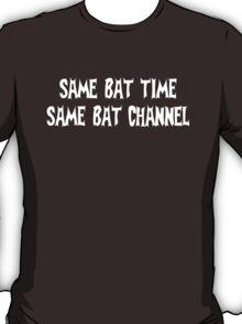 SAME BAT TIME, SAME BAT CHANNEL T-Shirt