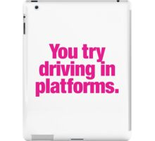 Clueless - You try driving in platforms iPad Case/Skin