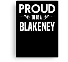 Proud to be a Blakeney. Show your pride if your last name or surname is Blakeney Canvas Print