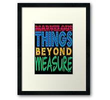 MARVELOUS THINGS BEYOND MEASURE Framed Print