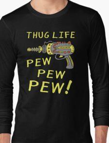 Thug Life (Pew Pew Pew) Long Sleeve T-Shirt
