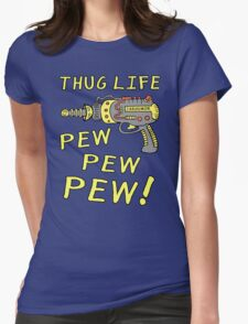 Thug Life (Pew Pew Pew) Womens Fitted T-Shirt