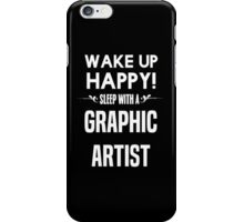 Wake up happy! Sleep with a Graphic Artist. iPhone Case/Skin