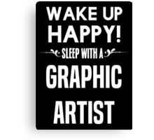 Wake up happy! Sleep with a Graphic Artist. Canvas Print